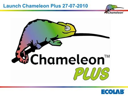 Launch Chameleon Plus P - More Preventive features and safety L - More Longer Lasting and robust U - More User friendly operation S - More Service friendly.