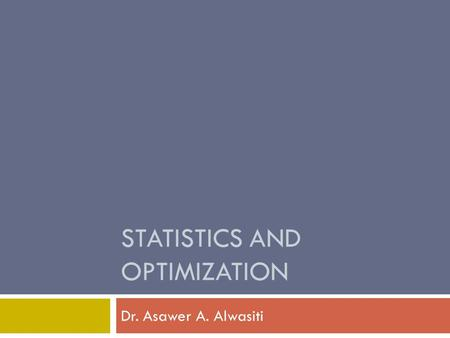 STATISTICS AND OPTIMIZATION Dr. Asawer A. Alwasiti.