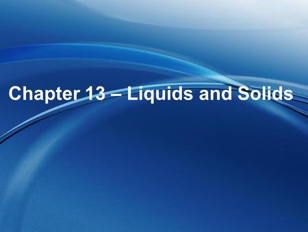Chapter 13 – Liquids and Solids. Which one represents a liquid? Why?