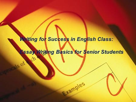 Essay As Academic Writing  Ppt Video Online Download Essay Writing Basics For Seniors How To Succeed In High School English Essay  And Beyond Writing