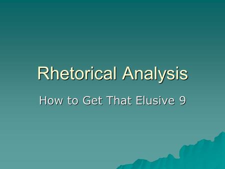 Rhetorical Analysis How to Get That Elusive 9. Learning Target  I can analyze a text using elements of the rhetorical web.  I can connect rhetorical.