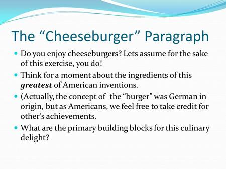 "The ""Cheeseburger"" Paragraph Do you enjoy cheeseburgers? Lets assume for the sake of this exercise, you do! Think for a moment about the ingredients of."