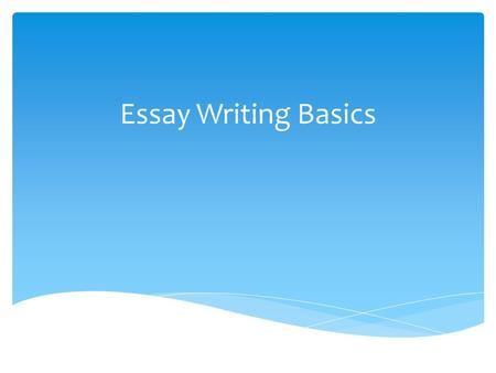 Essay Writing Basics.  Start general and end specific– draw readers into the essay with important ideas related to the subject, then state the thesis.