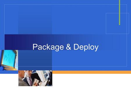 Package & Deploy. OBJECTIVES Package Deploy Way to package.