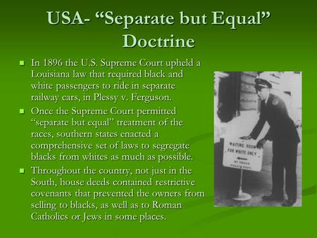 "USA- ""Separate but Equal"" Doctrine In 1896 the U.S. <strong>Supreme</strong> <strong>Court</strong> upheld a Louisiana law that required black and white passengers to ride in separate railway."
