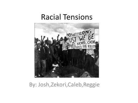 Racial Tensions By: Josh,Zekori,Caleb,Reggie. Racial Tension In the 1920's racial tension had a huge effect on African Americans and how they were treated.