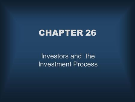 CHAPTER 26 Investors and the Investment Process. McGraw-Hill/Irwin © 2004 The McGraw-Hill Companies, Inc., All Rights Reserved. Overview of the Investment.