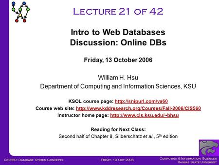 Computing & Information Sciences Kansas State University Friday, 13 Oct 2006CIS 560: Database System Concepts Lecture 21 of 42 Friday, 13 October 2006.