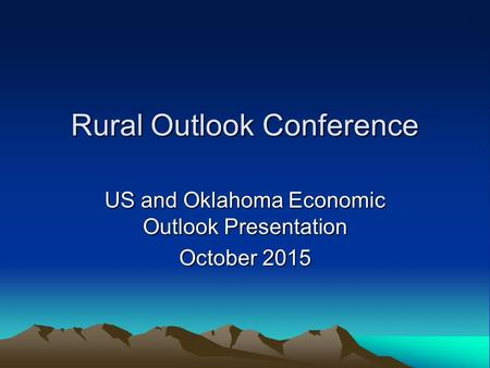 Rural Outlook Conference US and Oklahoma Economic Outlook Presentation October 2015.
