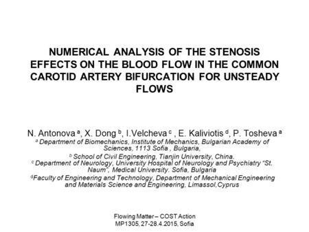 Flowing Matter – COST Action MP1305, 27-28.4.2015, Sofia NUMERICAL ANALYSIS OF THE STENOSIS EFFECTS ON THE BLOOD FLOW IN THE COMMON CAROTID ARTERY BIFURCATION.