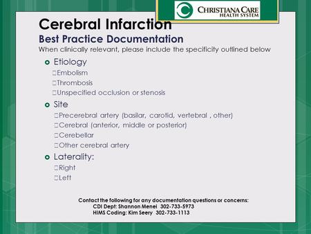 Cerebral Infarction Best Practice Documentation When clinically relevant, please include the specificity outlined below  Etiology  Embolism  Thrombosis.
