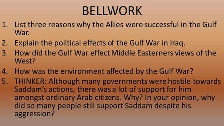 BELLWORK 1.List three reasons why the Allies were successful in the Gulf War. 2.Explain the political effects of the Gulf War in Iraq. 3.How did the Gulf.