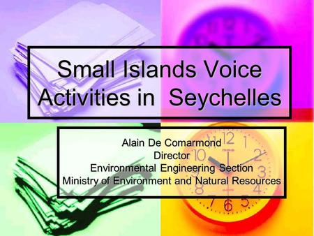 Small Islands Voice Activities in Seychelles Alain De Comarmond Director Environmental Engineering Section Ministry of Environment and Natural Resources.