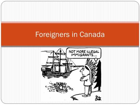 Foreigners in Canada. What should Canada's foreign policy be? 1. Canada should have an open door policy, our country should be free to everyone who wishes.