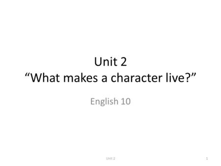 "Unit 2 ""What makes a character live?"""