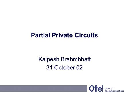 Partial Private Circuits Kalpesh Brahmbhatt 31 October 02.