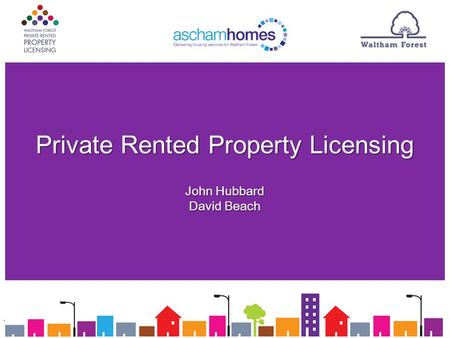 Private Rented Property Licensing John Hubbard David Beach.