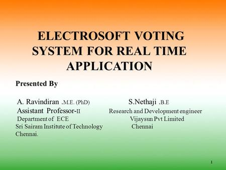 ELECTROSOFT VOTING SYSTEM FOR REAL TIME APPLICATION 1 Presented By A. Ravindiran. M.E. (PhD) S.Nethaji. B.E Assistant Professor- II Research and Development.