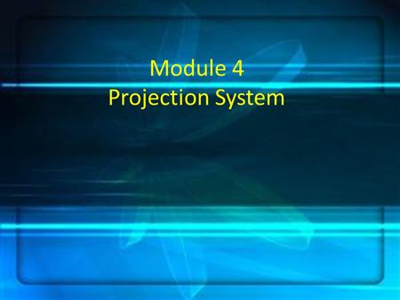 Module 4 Projection System. The lighted screen is a silent shout – a shout likely to be heard and heeded even by the most reluctant learners. (Heinich,