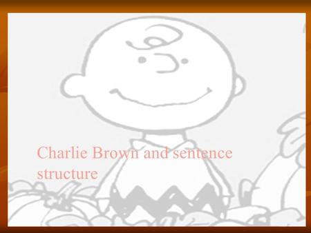 Charlie Brown and sentence structure. Independent clause Snoopy thinks he is a WW2 Flying Ace. Independent clauses stand alone.