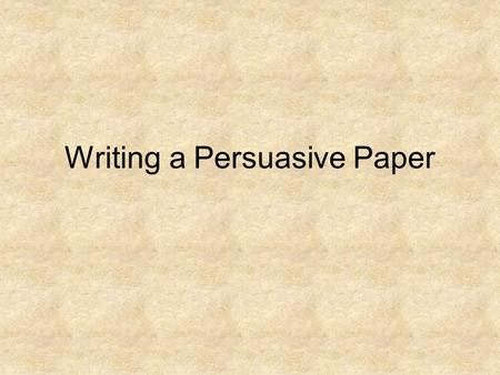 Writing a Persuasive Paper. What is a Persuasive Writing? Writing used to convince others of what you believe or say.