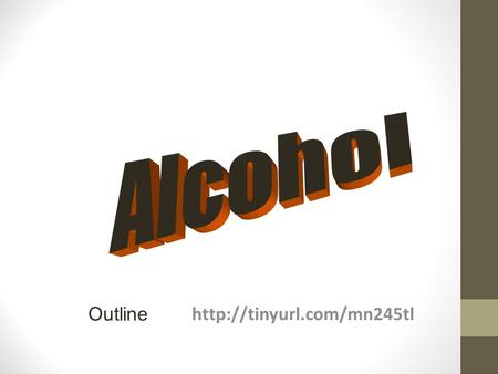 Outline. Ethanol 1.The type of alcohol found in alcoholic beverages 2.Can be made synthetically 3.Produced by fermentation.