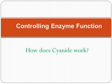 How does Cyanide work? Controlling Enzyme Function.