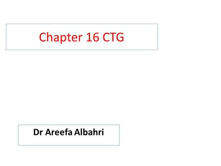 Chapter 16 CTG Dr Areefa Albahri. 2 FHR as a screening test Intrapartum FHR monitoring is a screening test that provides information to alert the clinician.
