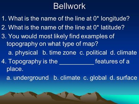 Bellwork 1. What is the name of the line at 0* longitude?