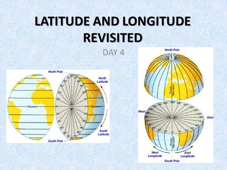 LATITUDE AND LONGITUDE REVISITED DAY 4. Latitude lines are imaginary lines on the earth's surface that run east and west. They tell you your distance.
