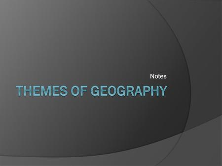 Notes. What is Geography?  Geography is the study of people, their environment, and their resources  Geography answers the question how the natural.