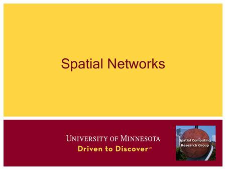 Spatial Networks. Outline 1.Motivation, and use cases 2.Example spatial networks 3.Conceptual model 4.Need for SQL extensions 5.CONNECT statement 6.RECURSIVE.