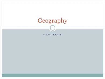 MAP TERMS Geography. Find one state capital. ? How did you know how to find a state capital?