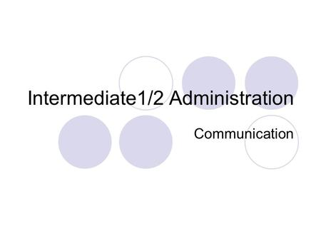 Intermediate1/2 Administration Communication. An Admin Assistant needs to communicate with lots of people everyday. Communication can happen in many different.