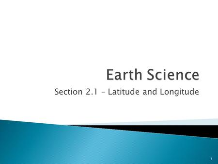 Section 2.1 – Latitude and Longitude 1.  Students will be able to: ◦ Define cartography ◦ Describe the difference between latitude and longitude. ◦ Explain.