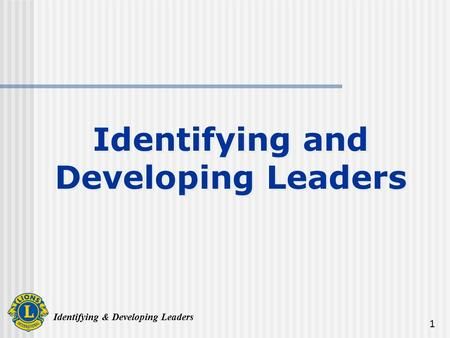 Identifying & Developing Leaders 1 Identifying and Developing Leaders.