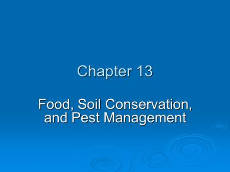 Chapter 13 <strong>Food</strong>, Soil Conservation, and Pest <strong>Management</strong>.