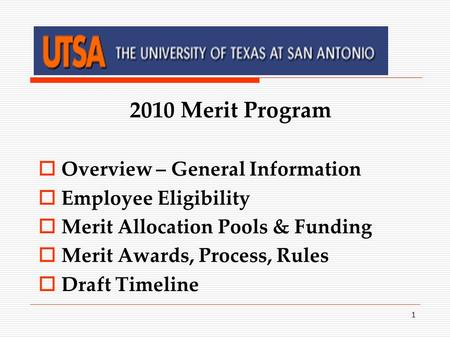 1 2010 Merit Program  Overview – General Information  Employee Eligibility  Merit Allocation Pools & Funding  Merit Awards, Process, Rules  Draft.