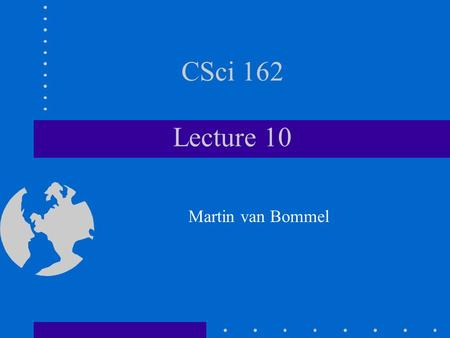 CSci 162 Lecture 10 Martin van Bommel. Procedures vs Objects Procedural Programming –Centered on the procedures or actions that take place in a program.