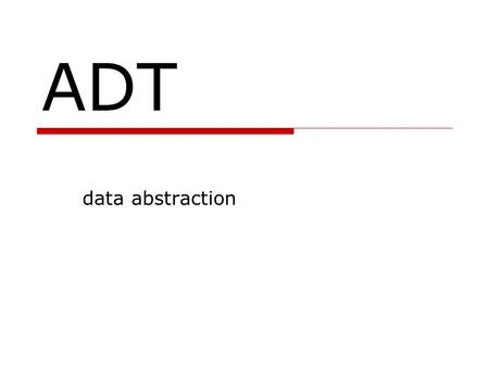 ADT data abstraction. Abstraction  representation of concepts by their relevant features only  programming has two major categories of abstraction process.