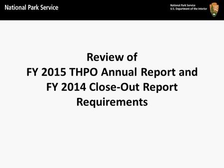Review of FY 2015 THPO Annual Report and FY 2014 Close-Out Report Requirements.