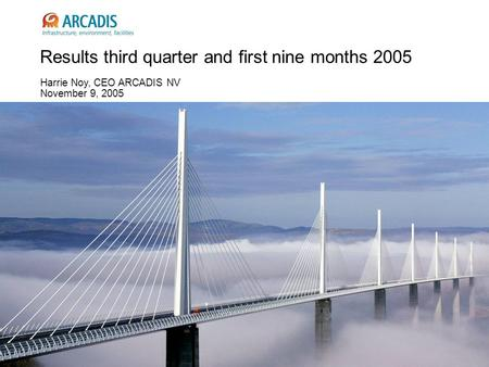 Results third quarter and first nine months 2005 Harrie Noy, CEO ARCADIS NV November 9, 2005.