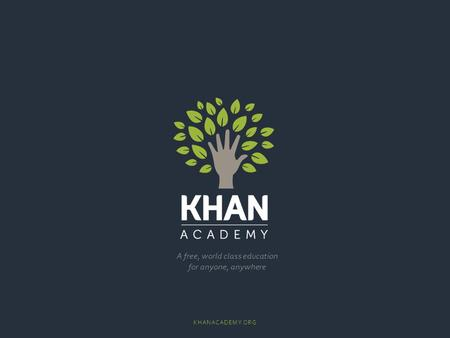 A free, world class education for anyone, anywhere KHANACADEMY.ORG.