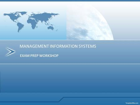 EXAM PREP WORKSHOP MANAGEMENT INFORMATION SYSTEMS.