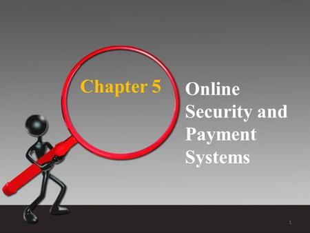Chapter 5 Online Security and Payment Systems 1. Teaching Objectives Describe different types of payment systems. Describe different E-commerce payment.