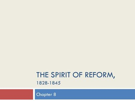 THE SPIRIT OF REFORM, 1828-1845 Chapter 8. Chapter 8 Section 1 Jacksonian America.