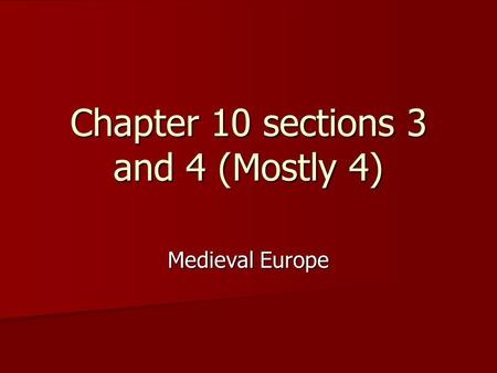 Chapter 10 sections 3 and 4 (Mostly 4) Medieval Europe.