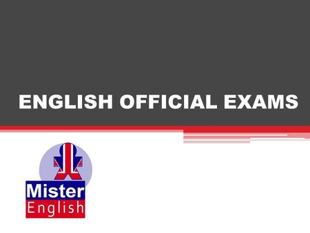 ENGLISH OFFICIAL EXAMS. WHAT ARE OFFICIAL EXAMS? Official exams can give you an official certificate. These official certificates can help you:  With.