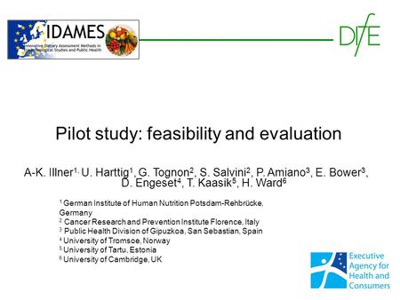 Pilot study: feasibility and evaluation A-K. Illner 1, U. Harttig 1, G. Tognon 2, S. Salvini 2, P. Amiano 3, E. Bower 3, D. Engeset 4, T. Kaasik 5, H.