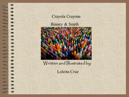 Crayola Crayons Binney & Smith Written and Illustrated by: